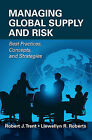 Managing Global Supply and Risk: Best Practices, Concepts, and Strategies by Llewellyn R. Roberts, Robert Trent (Hardback, 2009)