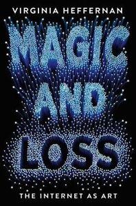 Magic and Loss: The Internet as Art by Virginia Heffernan (Hardback, 2016)