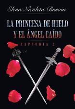 La Princesa de Hielo y el Angel Caido : Rapsodia 2: Las Espadas Del Destino...