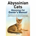 Abyssinian Cats. Abyssinian Cat Owner's Manual. Abyssinian Cats Care, Personality, Grooming, Health, Training, Costs and Feeding All Included. by Elliott Lang (Paperback / softback, 2014)