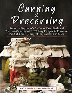 Canning & Preserving Essential Beginner's Guide to Water Bath and Pressure Ca...