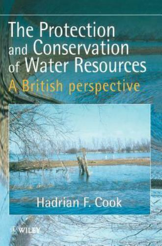 The Protection and Conservation of Water Resources : A British Perspective by...