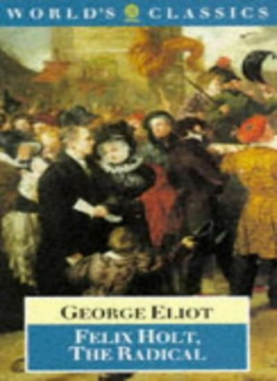 Felix Holt, the Radical (World's Classics) By George Eliot, Frederick C. Thomso