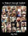 The Ultimate Hairstyle Handbook: With Over 40 Step-By-Step Picture Tutorials and Haircare Tips by Abby Smith (Paperback / softback)