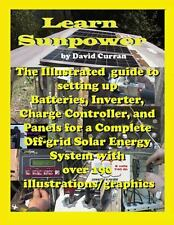 Learn Sun Power: the Illustrated Guide to Setting up Batteries, Inverter,...