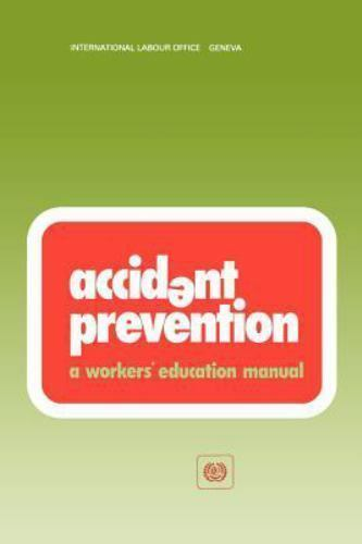 Workers' Education Manuals: Accident Prevention : A Worker's Education Manual...