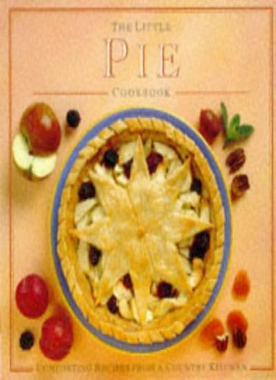 The Little Pie Cookbook: Comforting Recipes from a Country Kitchen (Little Cook