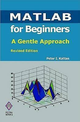 MATLAB for Beginners: A Gentle Approach: Revised Edition by Peter Kattan...
