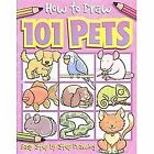 How to Draw 101...: How to Draw 101 Pets by Dan Green and Barry Green (2008, Paperback)