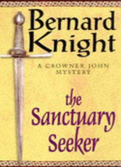 The Sanctuary Seeker  (A Crowner John Mystery) By Bernard Knight