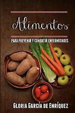Alimentos para Prevenir y Combatir Enfermedades by Gloria Garcia de Enriquez...