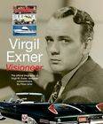Virgil Exner: Visioneer: The Official Biography of Virgil M. Exner, Designer Extraordinaire by Peter Grist (Paperback, 2015)