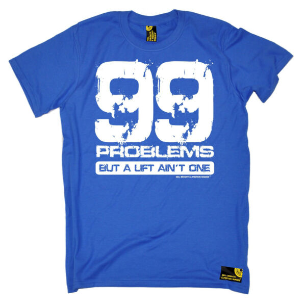 c62b57e115b 99 Problems A Lift Ain t One MENS SWPS T-SHIRT birthday gym training ...
