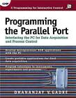 Programming the Parallel Port: Interfacing the PC for Data Acquisition and Process Control by Dhananjay V. Gadre (Paperback, 1998)
