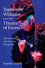 Tennessee Williams and the Theatre of Excess: The Strange, the Crazed, the Queer by Annette J. Saddik (Paperback, 2016)