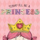 Today I'll Be a Princess by Paula Croyle, Heather Brown (Hardback, 2013)
