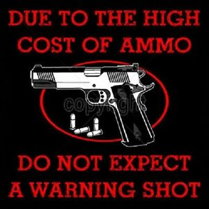 Due to the High Cost of Ammo Do Not Expect a Warning Shot