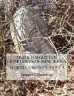 Old and Forgotten Cemeteries of New Jersey: Morris County Part 3 by James O'Donohue (Paperback / softback, 2016)