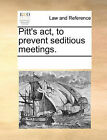 Pitt's ACT, to Prevent Seditious Meetings. by Multiple Contributors (Paperback / softback, 2010)