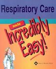 Respiratory Care Made Incredibly Easy by Lippincott Williams and Wilkins (Paperback, 2004)
