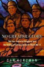 No Greater Glory : The Four Immortal Chaplains and the Sinking of the Dorchester in World War II by Dan Kurzman (2004, Hardcover)