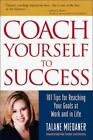 Coach Yourself to Success : 101 Tips for Reaching Your Goals at Work and in Life by Talane Miedaner (2000, Hardcover)