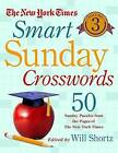 The New York Times Smart Sunday Crosswords, Volume 3: 50 Sunday Puzzles from the Pages of the New York Times by New York Times (Spiral bound, 2016)