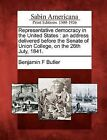 Representative Democracy in the United States: An Address Delivered Before the Senate of Union College, on the 26th July, 1841. by Benjamin F Butler (Paperback / softback, 2012)