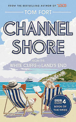 1 of 1 - Channel Shore: From the White Cliffs to Land's End, Fort, Tom, New Book