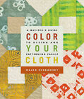Color Your Cloth: A Quilter's Guide to Dyeing and Patterning Fabric by Malka Dubrawsky (Paperback, 2010)