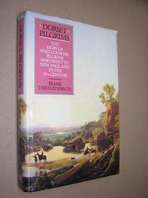 DORSET PILGRIMS. FRANK THISTLETHWAITE. 1989 1st EDITION HB in DJ.