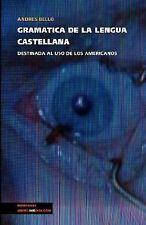 Gramatica de la Lengua Castellana Destinada Al Uso de los Americanos by...