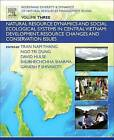 Redefining Diversity and Dynamics of Natural Resources Management in Asia, Volume 3: Natural Resource Dynamics and Social Ecological Systems in Central Vietnam: Development, Resource Changes and Conservation Issues by Ganesh Shivakoti (Paperback, 2016)