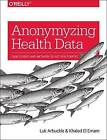 Anonymizing Health Data by Khaled El Emam, Luk Arbuckle (Paperback, 2013)