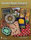 Hooked Rugs Today IV: Expect the Unexpected: v. 4: Expect the Unexpected by Amy Oxford (Paperback, 2010)
