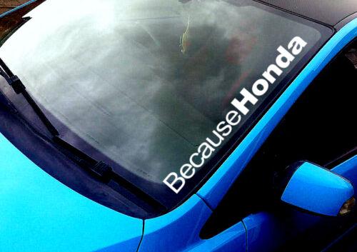 Because Honda ANY COLOUR Windscreen Sticker Civic Vtec Type R Car Vinyl Decal