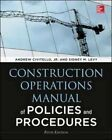 Construction Operations Manual of Policies and Procedures, Fifth Edition by Andrew M. Civitello, Sidney M. Levy (Hardback, 2014)