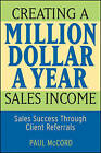 Creating a Million-dollar-a-year Sales Income: Sales Success Through Client Referrals by Paul M. McCord (Paperback, 2006)
