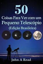 50 Coisas para Ver Com Um Pequeno Telesc?pio (Edi??o Brasileira): By Read, Jo...