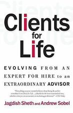 Clients for Life: Evolving from an Expert-for-Hire to an Extraordinary Adviser