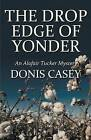 The Drop Edge of Yonder by Donis Casey (Paperback, 2012)