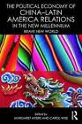 The Political Economy of China-Latin America Relations in the New Millennium: Brave New World by Taylor & Francis Ltd (Paperback, 2016)