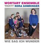 Wie Sag Ich Wunder von Wortart Ensemble,Nora Gomringer (2014)