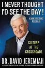 I Never Thought I'd See the Day!: Culture at the Crossroads by David Jeremiah (Hardback, 2011)