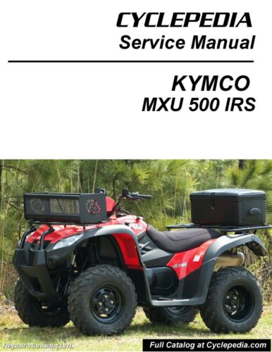 KYMCO MXU 500 2010-2012 ATV Service Manual Printed by Cyclepedia