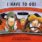 I Have to Go! by Robert Munsch (Paperback, 1987)