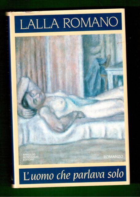 L'uomo che parlava solo - Lalla Romano - Arnoldo Mondadori - Scrittori italiani