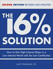 The 16% Solution : How to Get High Interest Rates in a Low-Interest World with Tax Lien Certificates by Joel S. Moskowitz (2009, Hardcover, Revised)