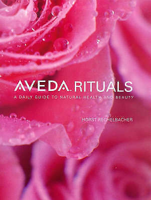 Aveda Rituals: A daily guide to natural health and beauty by Rechelbacher, Reche