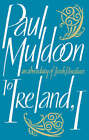 To Ireland, I: An Abecedary of Irish Literature by Paul Muldoon (Paperback, 2008)